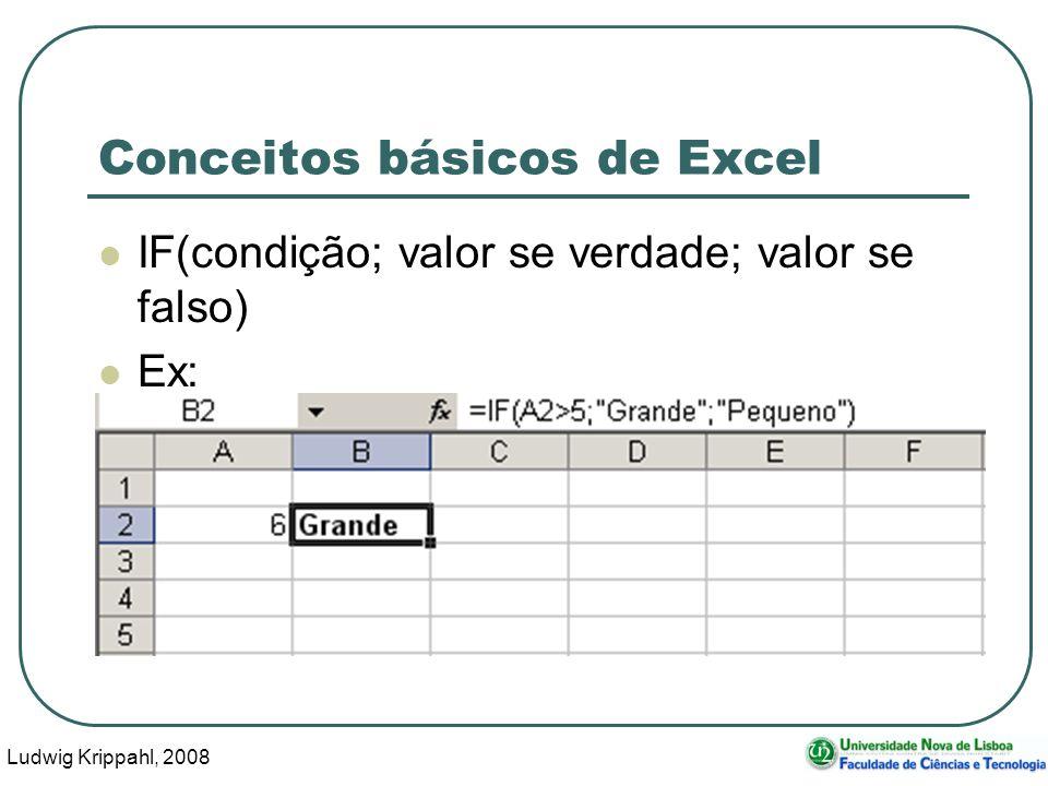 Ludwig Krippahl, 2008 73 Conceitos básicos de Excel IF(condição; valor se verdade; valor se falso) Ex: