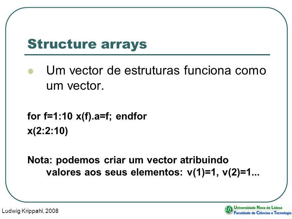 Ludwig Krippahl, 2008 12 Structure arrays Um vector de estruturas funciona como um vector.