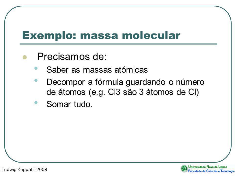 Ludwig Krippahl, 2008 16 Exemplo: massa molecular Precisamos de: Saber as massas atómicas Decompor a fórmula guardando o número de átomos (e.g.