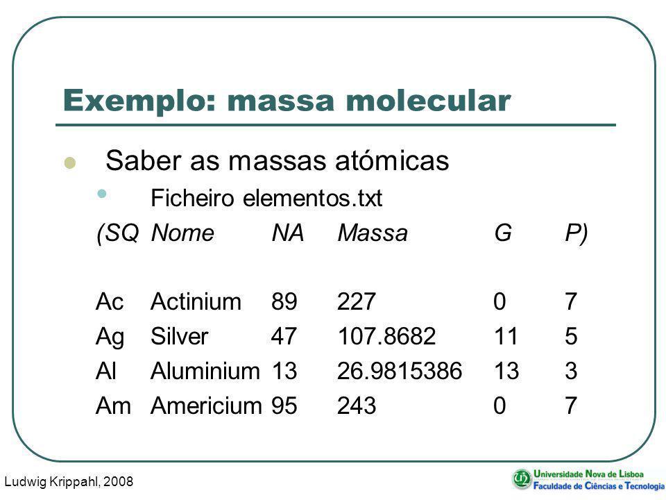 Ludwig Krippahl, 2008 17 Exemplo: massa molecular Saber as massas atómicas Ficheiro elementos.txt (SQNomeNAMassaGP) AcActinium8922707 AgSilver47107.8682115 AlAluminium1326.9815386133 AmAmericium9524307