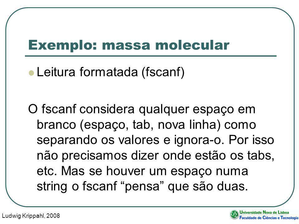 Ludwig Krippahl, 2008 22 Exemplo: massa molecular Leitura formatada (fscanf) O fscanf considera qualquer espaço em branco (espaço, tab, nova linha) como separando os valores e ignora-o.