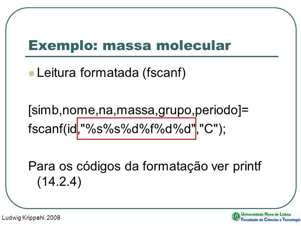 Ludwig Krippahl, 2008 23 Exemplo: massa molecular Leitura formatada (fscanf) [simb,nome,na,massa,grupo,periodo]= fscanf(id, %s%s%d%f%d%d , C ); Para os códigos da formatação ver printf (14.2.4)