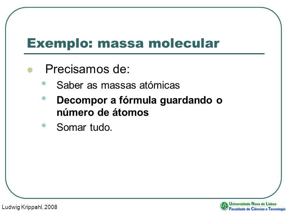 Ludwig Krippahl, 2008 30 Exemplo: massa molecular Precisamos de: Saber as massas atómicas Decompor a fórmula guardando o número de átomos Somar tudo.