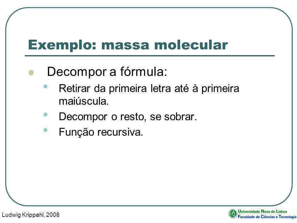 Ludwig Krippahl, 2008 31 Exemplo: massa molecular Decompor a fórmula: Retirar da primeira letra até à primeira maiúscula.