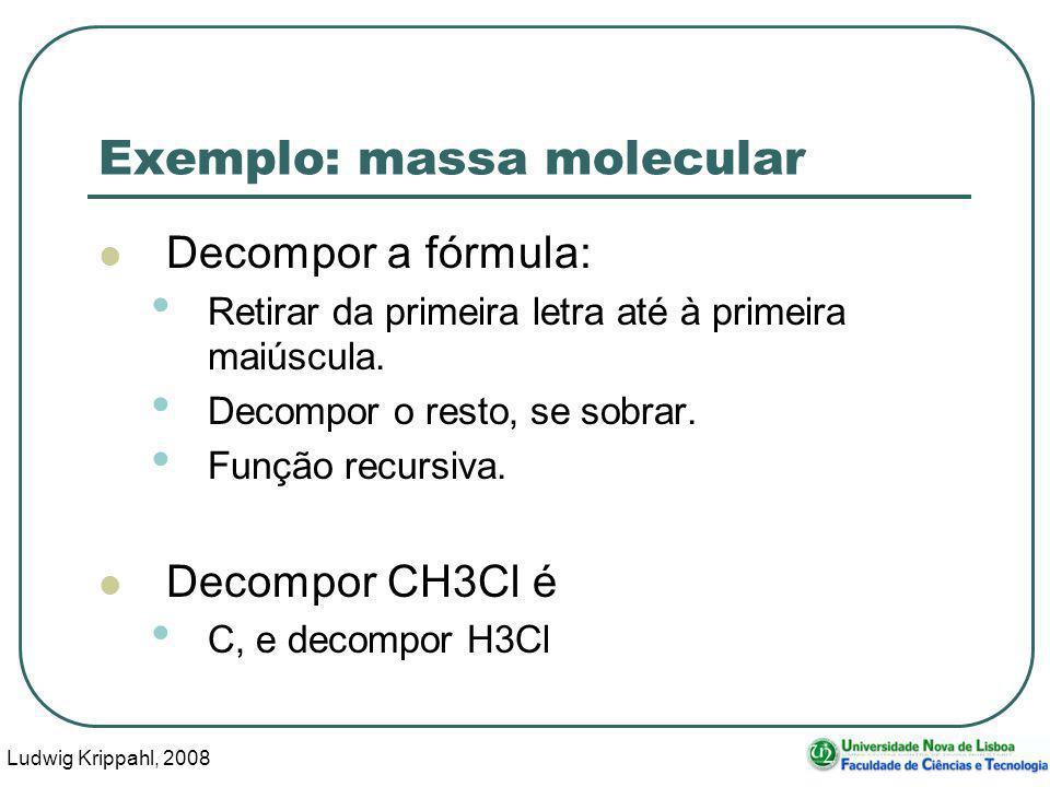 Ludwig Krippahl, 2008 32 Exemplo: massa molecular Decompor a fórmula: Retirar da primeira letra até à primeira maiúscula.