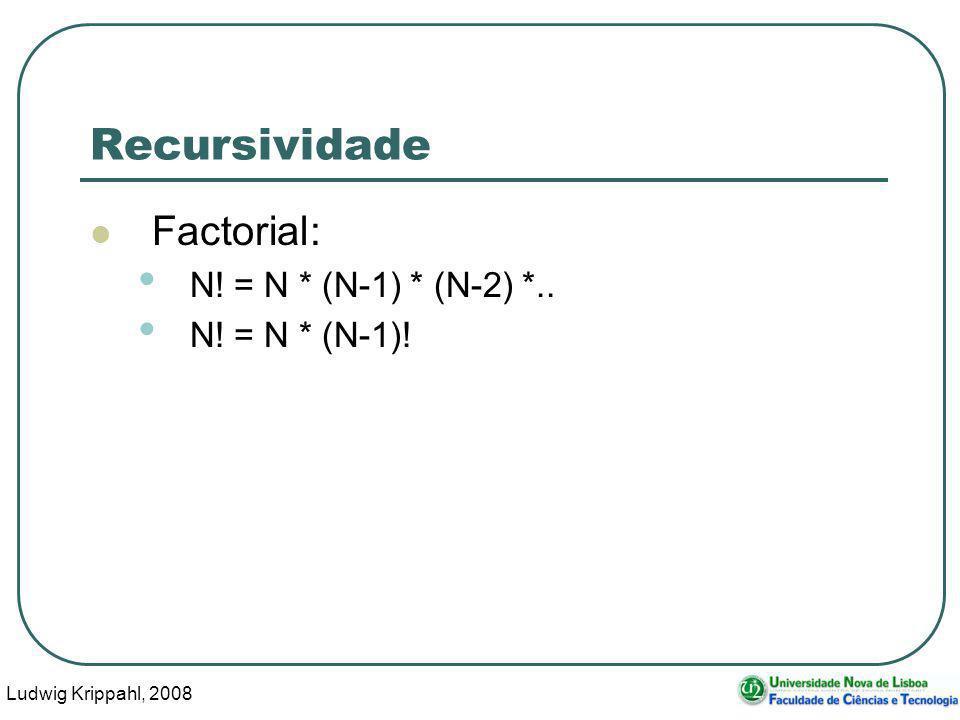 Ludwig Krippahl, 2008 33 Recursividade Factorial: N! = N * (N-1) * (N-2) *.. N! = N * (N-1)!