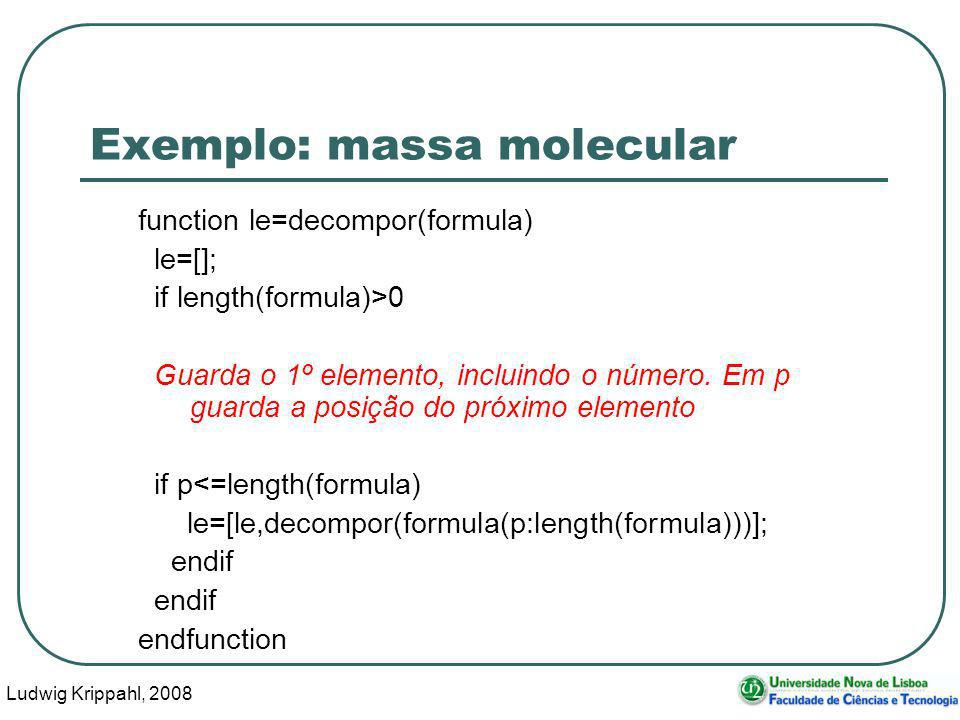 Ludwig Krippahl, 2008 36 Exemplo: massa molecular function le=decompor(formula) le=[]; if length(formula)>0 Guarda o 1º elemento, incluindo o número.