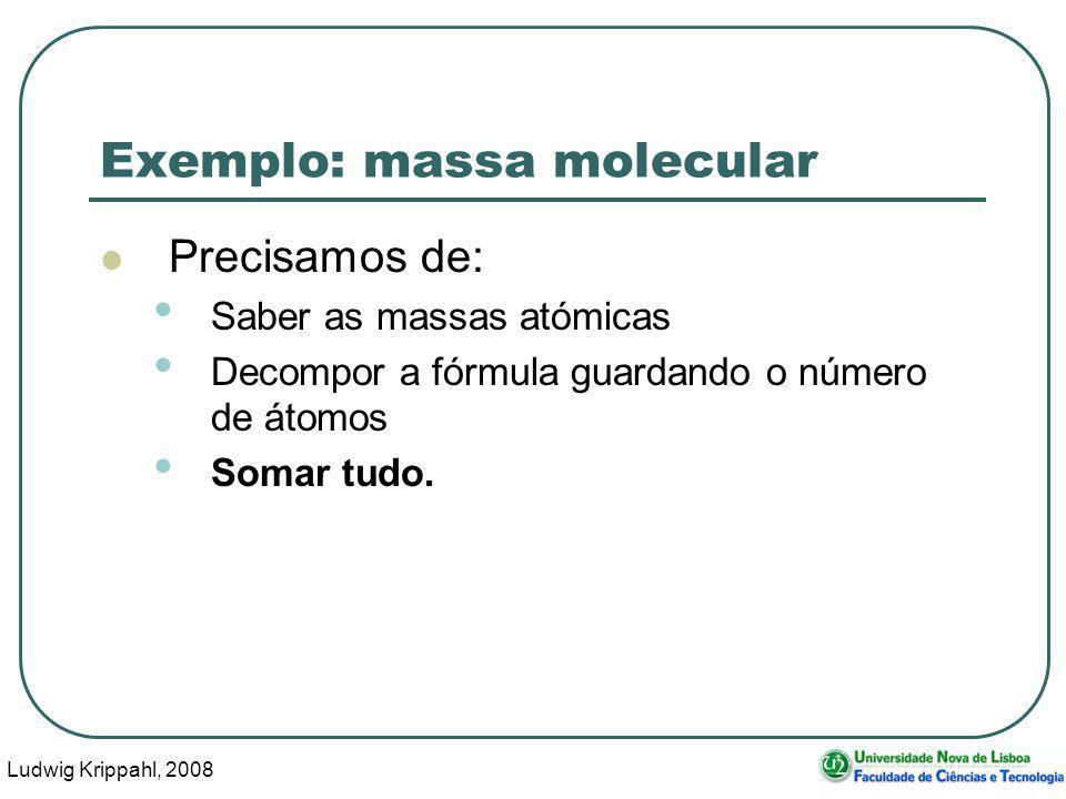 Ludwig Krippahl, 2008 43 Exemplo: massa molecular Precisamos de: Saber as massas atómicas Decompor a fórmula guardando o número de átomos Somar tudo.