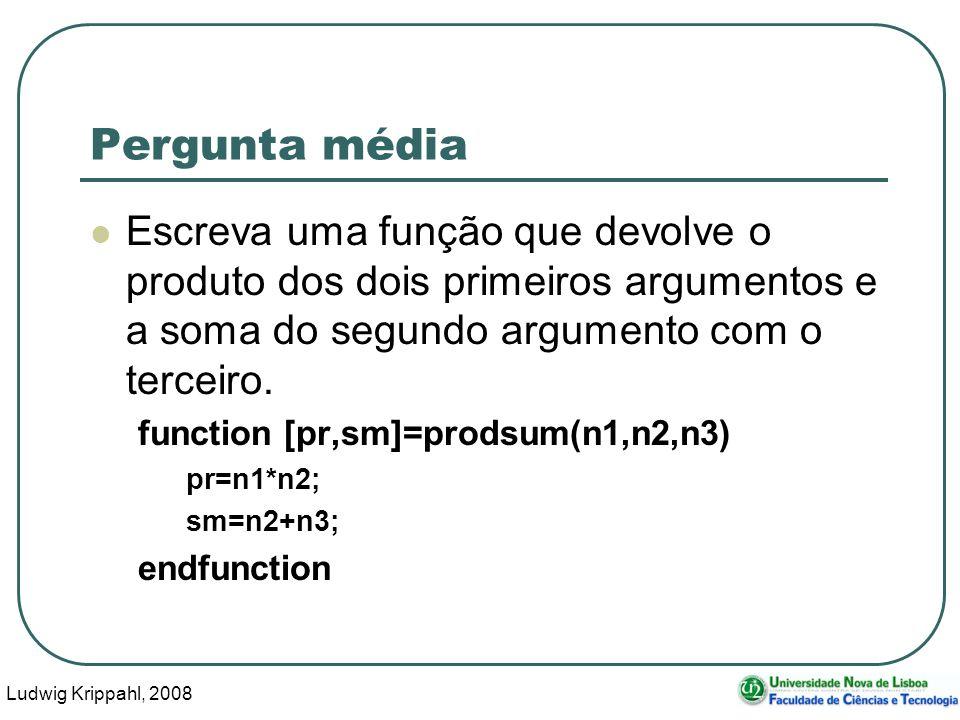 Ludwig Krippahl, 2008 13 Pergunta média Escreva uma função que devolve o produto dos dois primeiros argumentos e a soma do segundo argumento com o terceiro.