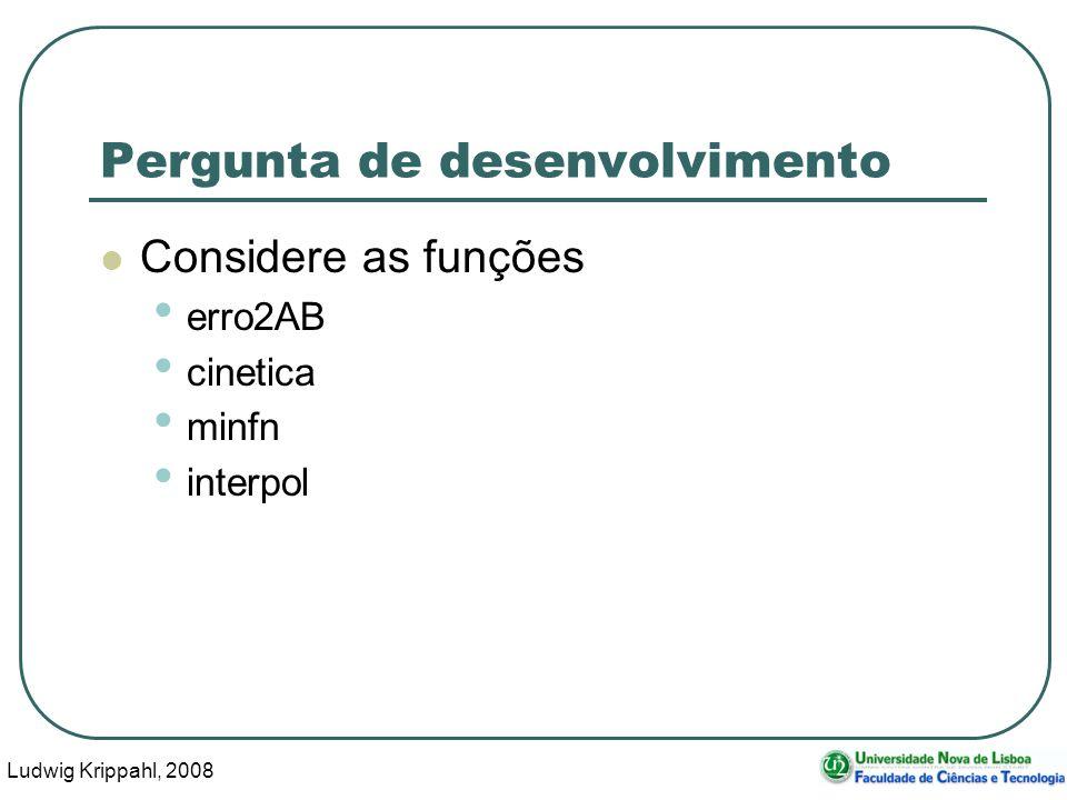 Ludwig Krippahl, 2008 14 Pergunta de desenvolvimento Considere as funções erro2AB cinetica minfn interpol