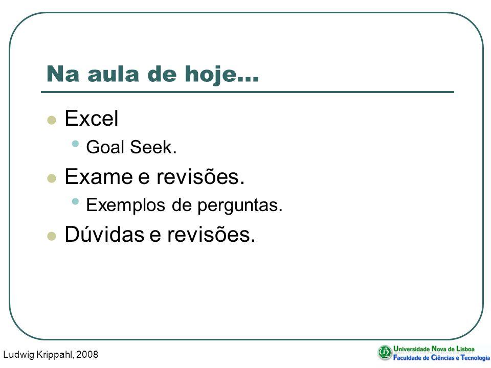 Ludwig Krippahl, 2008 2 Na aula de hoje... Excel Goal Seek. Exame e revisões. Exemplos de perguntas. Dúvidas e revisões.