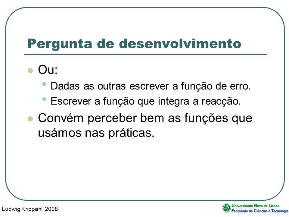 Ludwig Krippahl, 2008 23 Pergunta de desenvolvimento Ou: Dadas as outras escrever a função de erro.