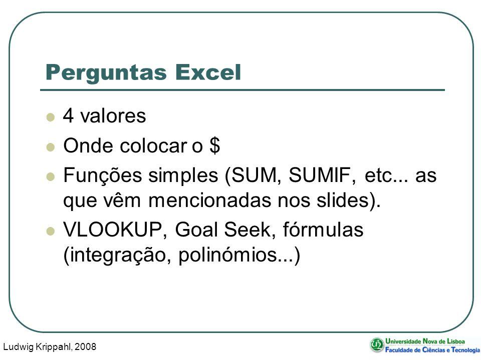 Ludwig Krippahl, 2008 24 Perguntas Excel 4 valores Onde colocar o $ Funções simples (SUM, SUMIF, etc...