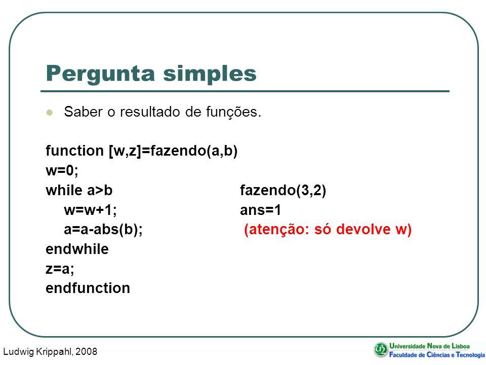 Ludwig Krippahl, 2008 9 Pergunta simples Saber o resultado de funções.