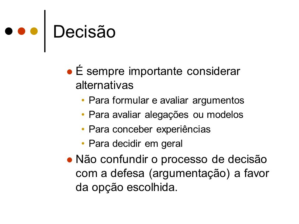 Decisão É sempre importante considerar alternativas Para formular e avaliar argumentos Para avaliar alegações ou modelos Para conceber experiências Pa