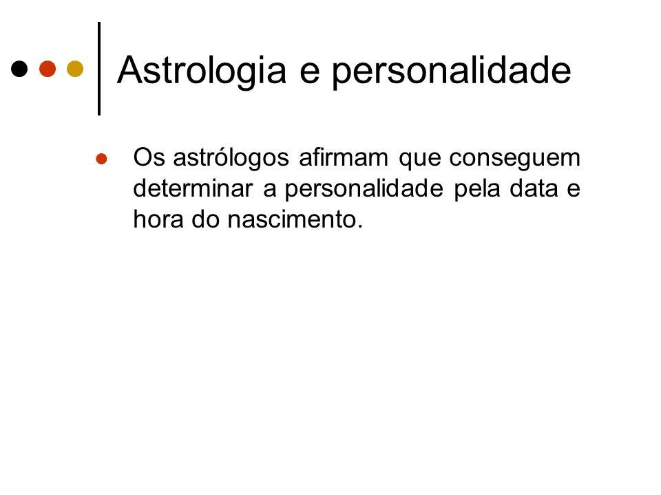 Astrologia e personalidade Os astrólogos afirmam que conseguem determinar a personalidade pela data e hora do nascimento.