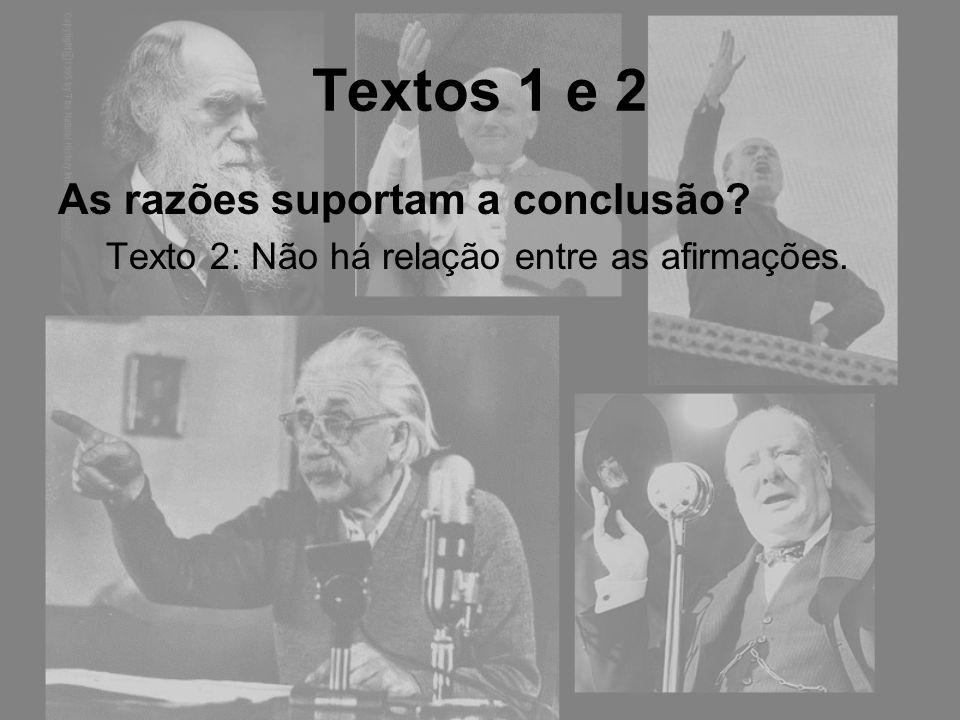 Textos 1 e 2 As razões suportam a conclusão? Texto 2: Não há relação entre as afirmações.