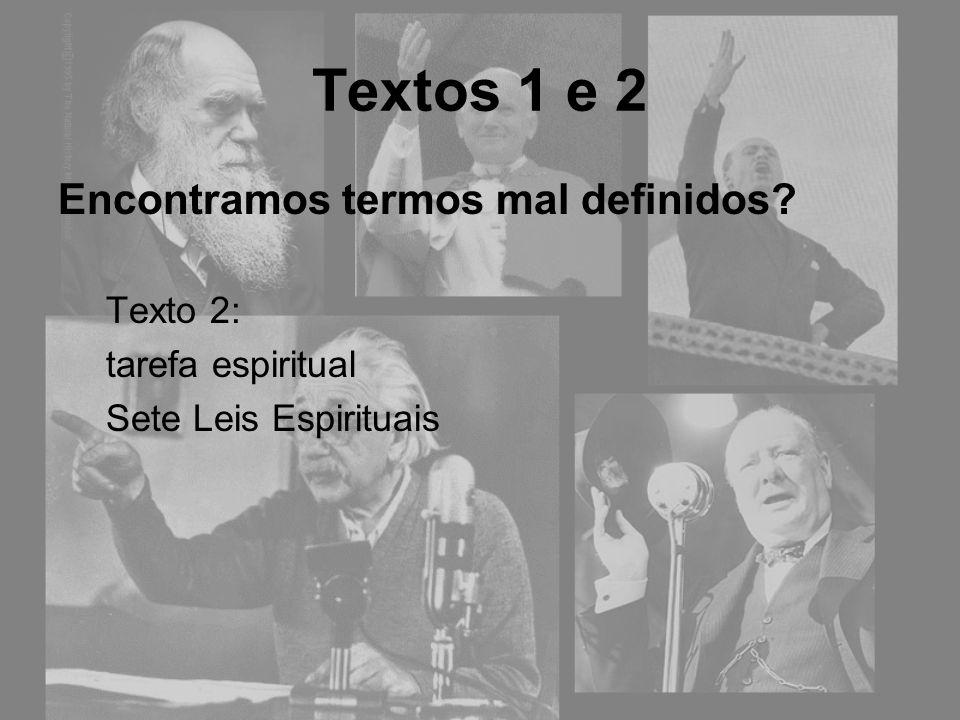 Textos 1 e 2 Encontramos termos mal definidos? Texto 2: tarefa espiritual Sete Leis Espirituais
