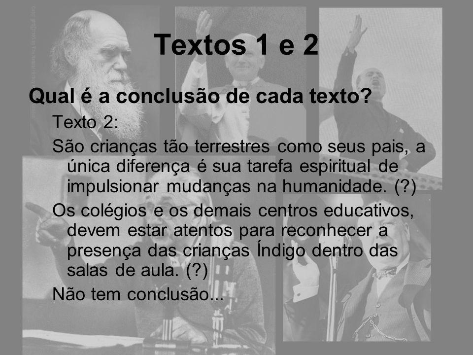 Qual é a conclusão de cada texto? Texto 2: São crianças tão terrestres como seus pais, a única diferença é sua tarefa espiritual de impulsionar mudanç