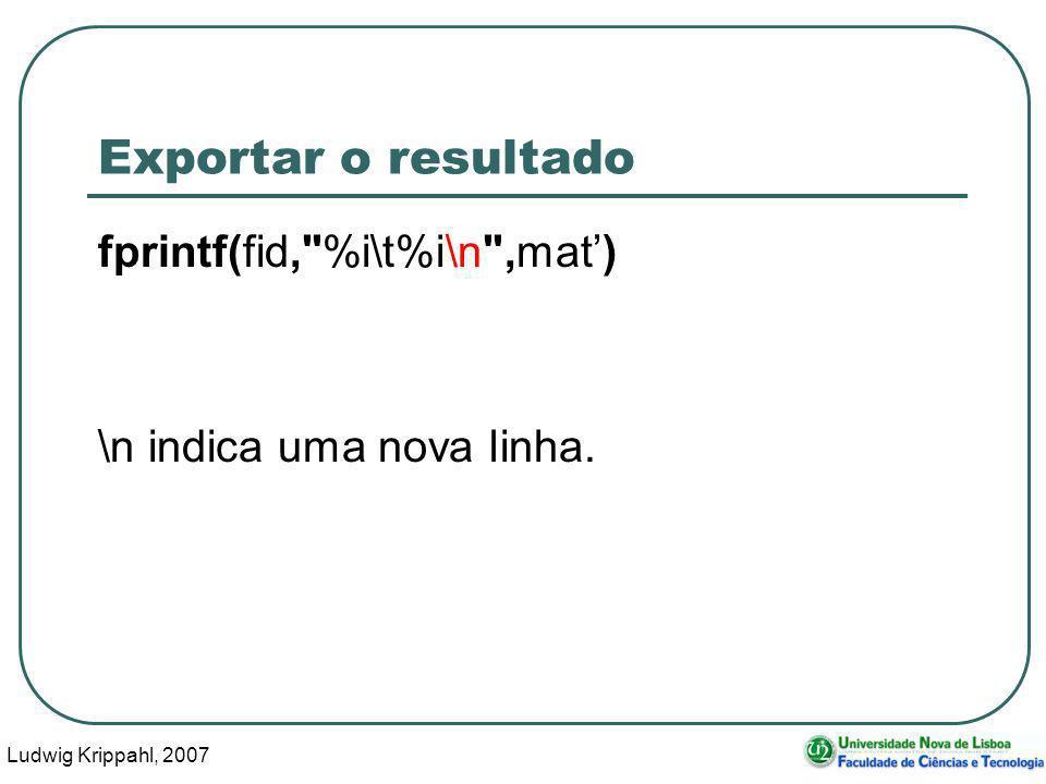 Ludwig Krippahl, 2007 105 Exportar o resultado fprintf(fid,