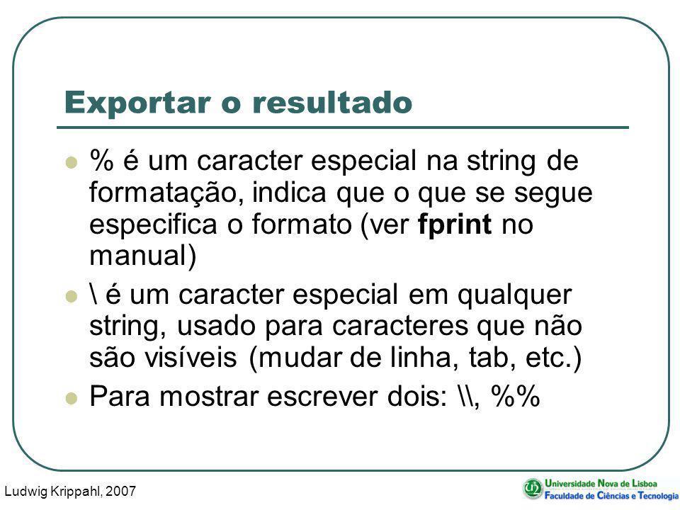 Ludwig Krippahl, 2007 106 Exportar o resultado % é um caracter especial na string de formatação, indica que o que se segue especifica o formato (ver f