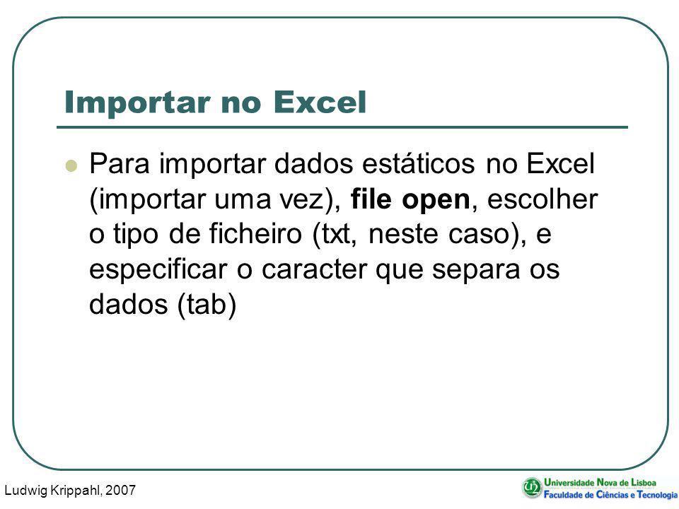 Ludwig Krippahl, 2007 108 Importar no Excel Para importar dados estáticos no Excel (importar uma vez), file open, escolher o tipo de ficheiro (txt, neste caso), e especificar o caracter que separa os dados (tab)