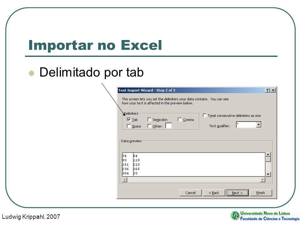 Ludwig Krippahl, 2007 110 Importar no Excel Delimitado por tab
