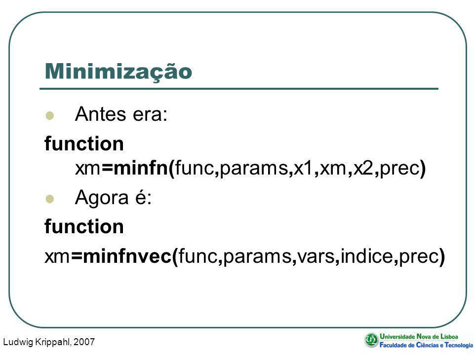Ludwig Krippahl, 2007 38 Minimização Antes era: function xm=minfn(func,params,x1,xm,x2,prec) Agora é: function xm=minfnvec(func,params,vars,indice,pre