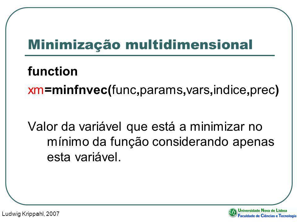 Ludwig Krippahl, 2007 39 Minimização multidimensional function xm=minfnvec(func,params,vars,indice,prec) Valor da variável que está a minimizar no mínimo da função considerando apenas esta variável.