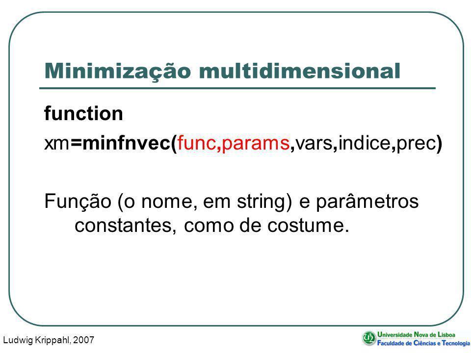 Ludwig Krippahl, 2007 40 Minimização multidimensional function xm=minfnvec(func,params,vars,indice,prec) Função (o nome, em string) e parâmetros constantes, como de costume.