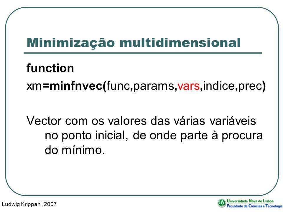 Ludwig Krippahl, 2007 41 Minimização multidimensional function xm=minfnvec(func,params,vars,indice,prec) Vector com os valores das várias variáveis no ponto inicial, de onde parte à procura do mínimo.