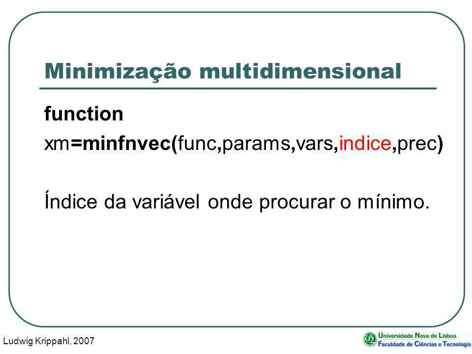 Ludwig Krippahl, 2007 42 Minimização multidimensional function xm=minfnvec(func,params,vars,indice,prec) Índice da variável onde procurar o mínimo.