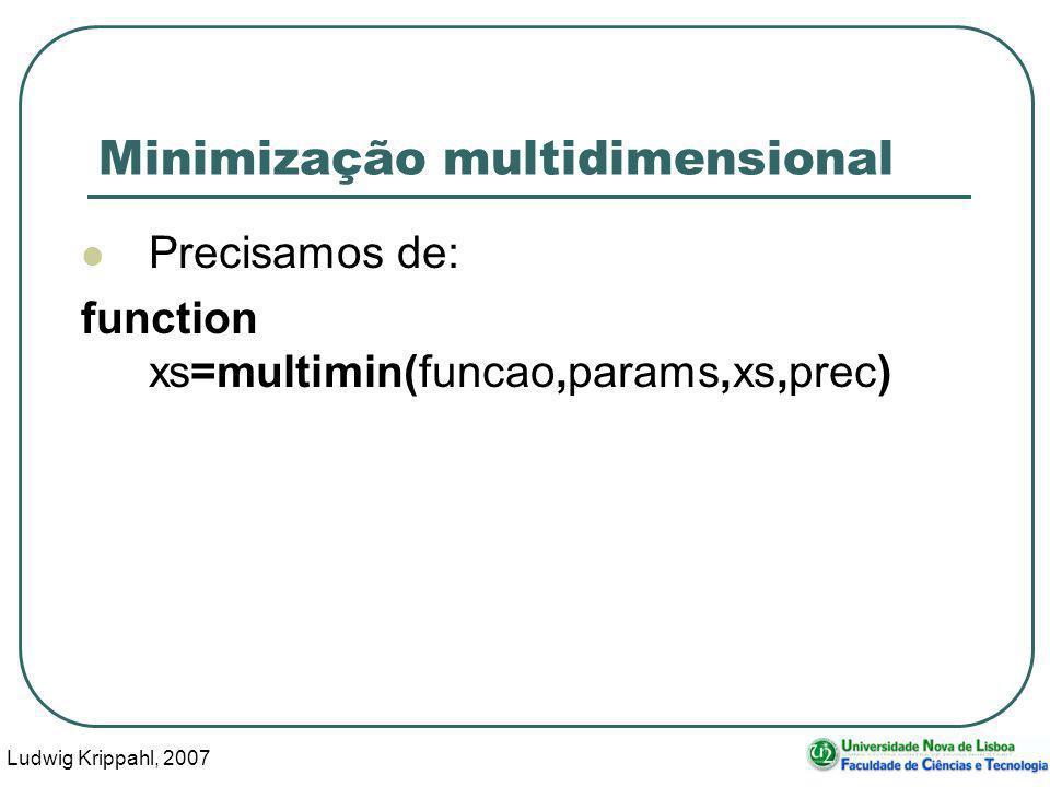 Ludwig Krippahl, 2007 47 Minimização multidimensional Precisamos de: function xs=multimin(funcao,params,xs,prec)