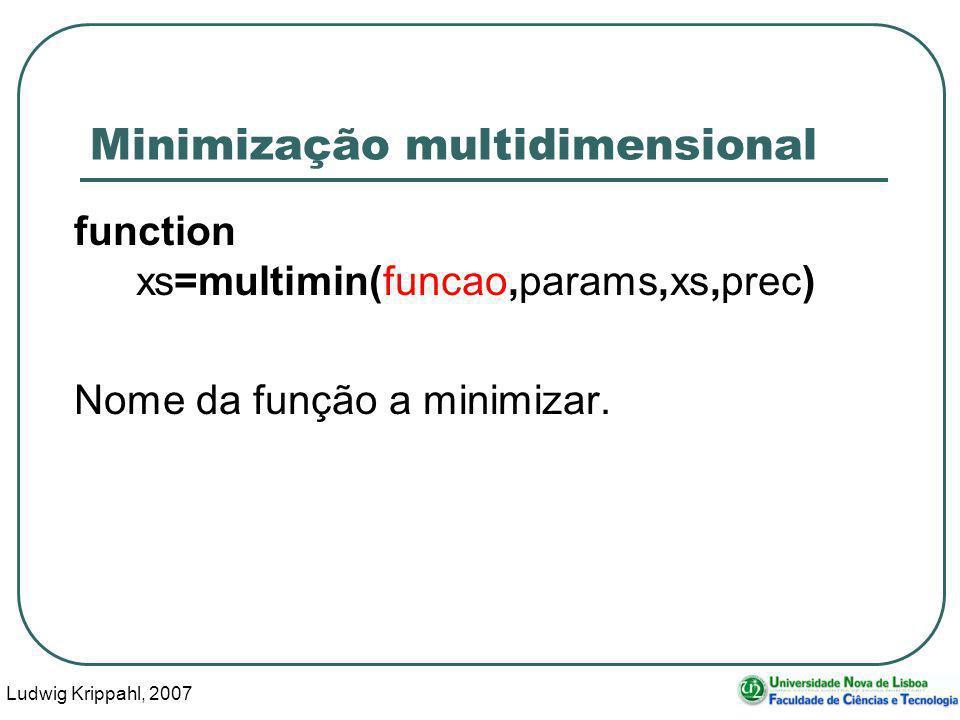 Ludwig Krippahl, 2007 49 Minimização multidimensional function xs=multimin(funcao,params,xs,prec) Nome da função a minimizar.