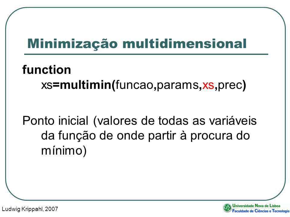 Ludwig Krippahl, 2007 51 Minimização multidimensional function xs=multimin(funcao,params,xs,prec) Ponto inicial (valores de todas as variáveis da função de onde partir à procura do mínimo)