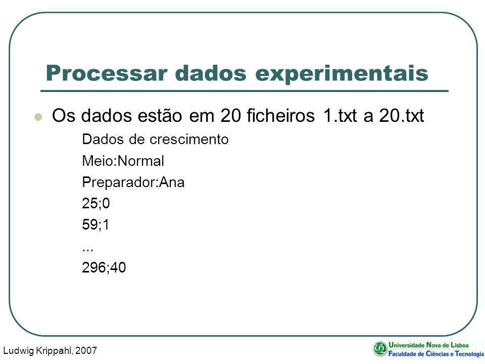 Ludwig Krippahl, 2007 77 Processar dados experimentais Os dados estão em 20 ficheiros 1.txt a 20.txt Dados de crescimento Meio:Normal Preparador:Ana 25;0 59;1...