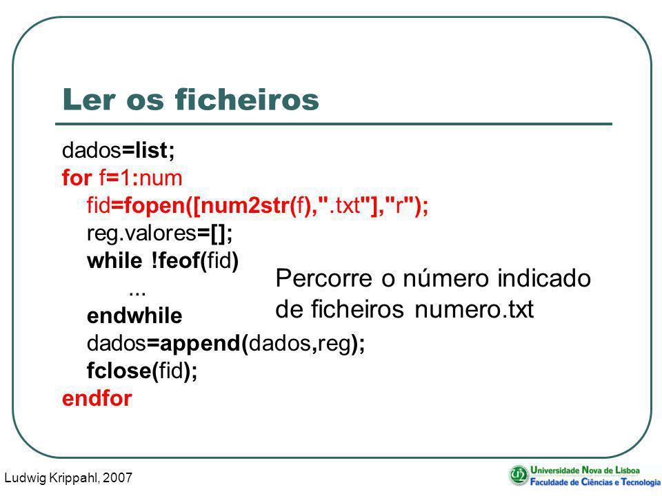Ludwig Krippahl, 2007 80 Ler os ficheiros dados=list; for f=1:num fid=fopen([num2str(f), .txt ], r ); reg.valores=[]; while !feof(fid)...