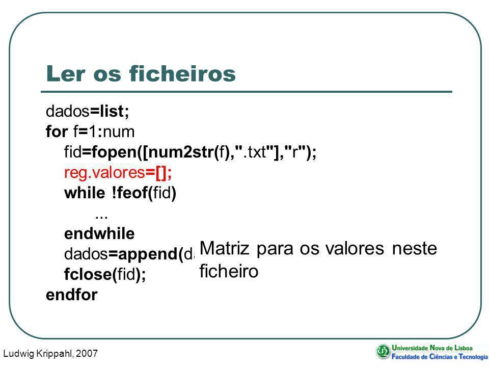 Ludwig Krippahl, 2007 81 Ler os ficheiros dados=list; for f=1:num fid=fopen([num2str(f), .txt ], r ); reg.valores=[]; while !feof(fid)...