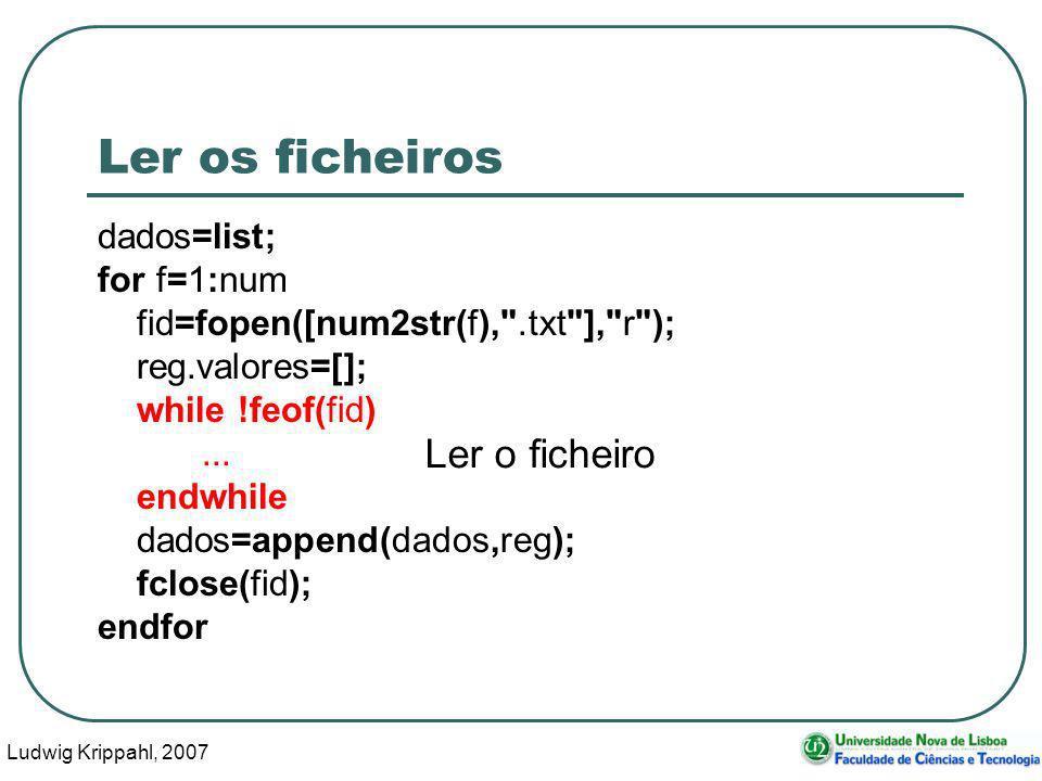 Ludwig Krippahl, 2007 82 Ler os ficheiros dados=list; for f=1:num fid=fopen([num2str(f), .txt ], r ); reg.valores=[]; while !feof(fid)...