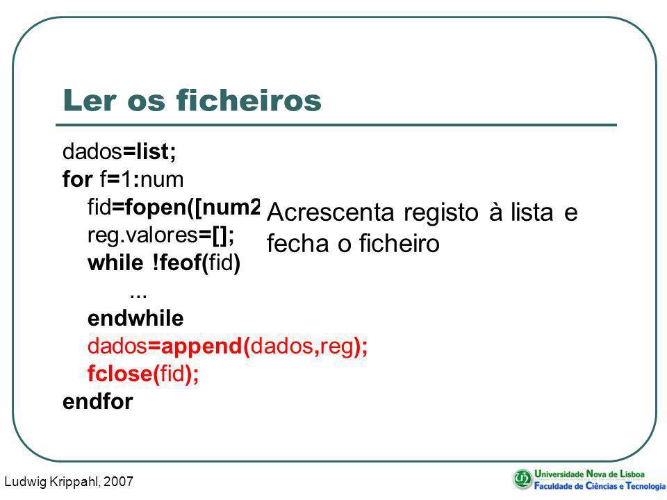 Ludwig Krippahl, 2007 83 Ler os ficheiros dados=list; for f=1:num fid=fopen([num2str(f), .txt ], r ); reg.valores=[]; while !feof(fid)...