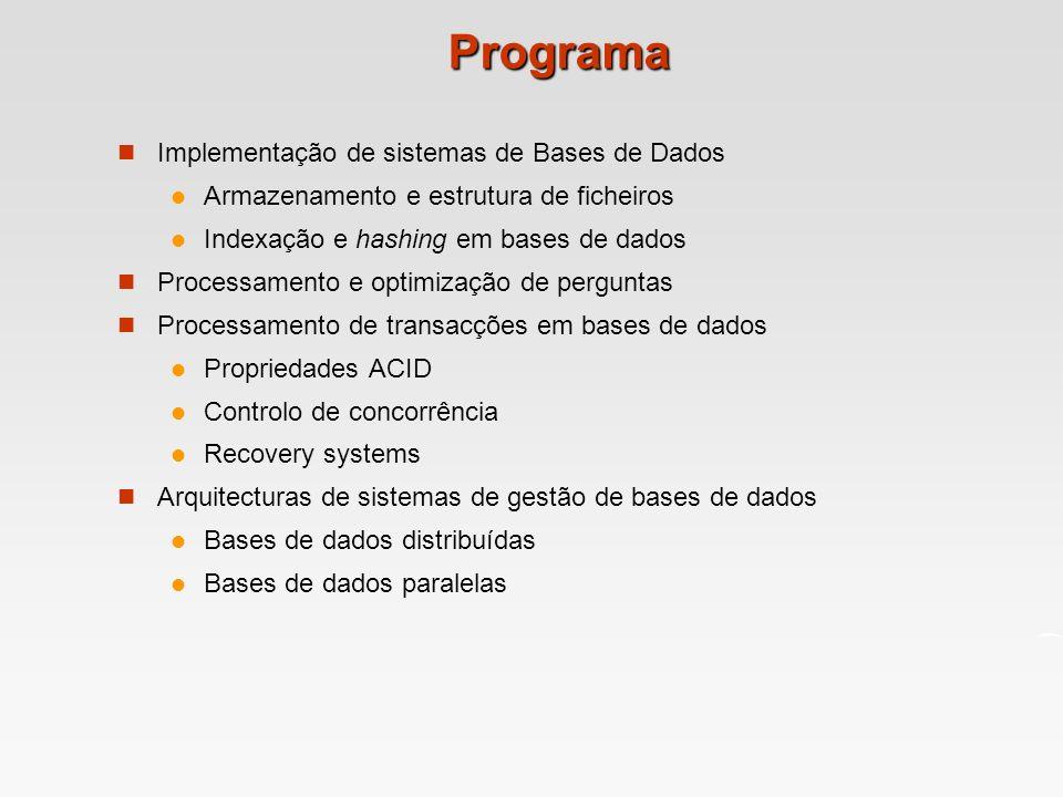 Programa Implementação de sistemas de Bases de Dados Armazenamento e estrutura de ficheiros Indexação e hashing em bases de dados Processamento e opti