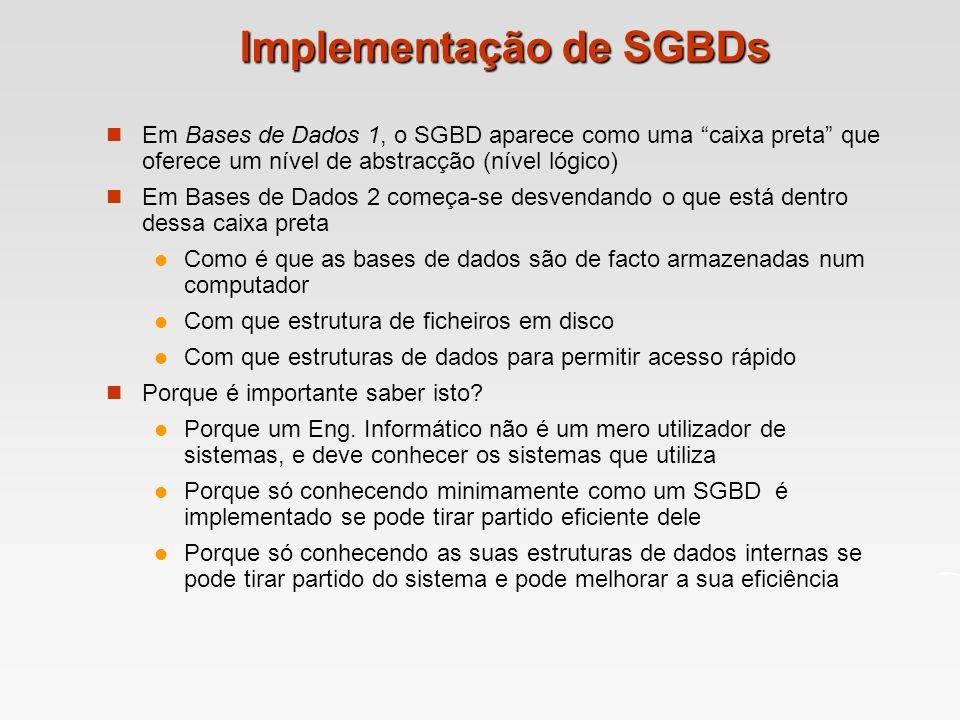 Implementação de SGBDs Em Bases de Dados 1, o SGBD aparece como uma caixa preta que oferece um nível de abstracção (nível lógico) Em Bases de Dados 2