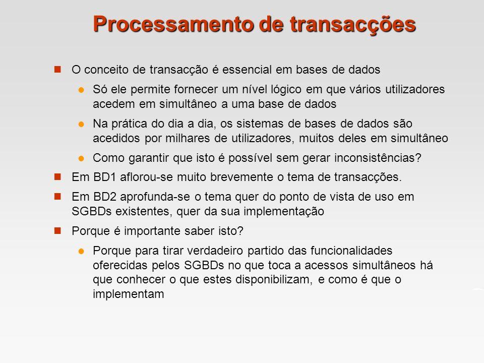 Processamento de transacções O conceito de transacção é essencial em bases de dados Só ele permite fornecer um nível lógico em que vários utilizadores