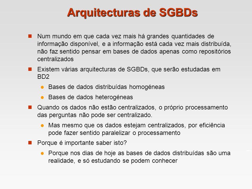 Arquitecturas de SGBDs Num mundo em que cada vez mais há grandes quantidades de informação disponível, e a informação está cada vez mais distribuída,