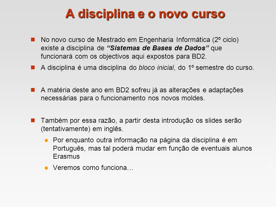 A disciplina e o novo curso No novo curso de Mestrado em Engenharia Informática (2º ciclo) existe a disciplina de Sistemas de Bases de Dados que funci