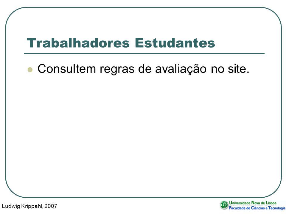 Ludwig Krippahl, 2007 2 Trabalhadores Estudantes Consultem regras de avaliação no site.