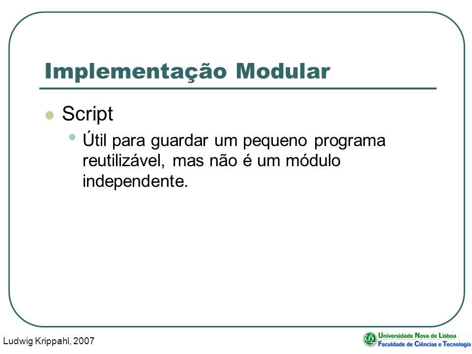 Ludwig Krippahl, 2007 25 Implementação Modular Script Útil para guardar um pequeno programa reutilizável, mas não é um módulo independente.