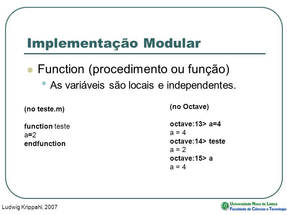 Ludwig Krippahl, 2007 26 Implementação Modular Function (procedimento ou função) As variáveis são locais e independentes. (no teste.m) function teste