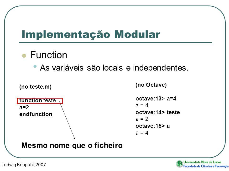Ludwig Krippahl, 2007 27 Implementação Modular Function As variáveis são locais e independentes. (no teste.m) function teste a=2 endfunction (no Octav