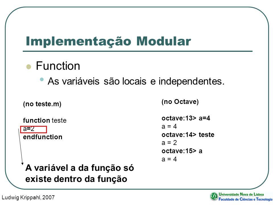 Ludwig Krippahl, 2007 28 Implementação Modular Function As variáveis são locais e independentes. (no teste.m) function teste a=2 endfunction (no Octav